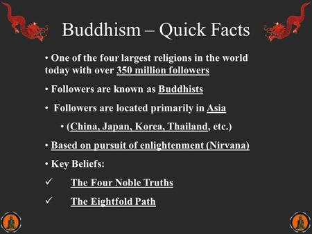 Buddhism – Quick Facts One of the four largest religions in the world today with over 350 million followers Followers are known as Buddhists Followers.