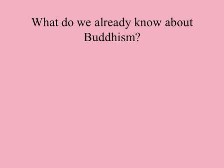 What do we already know about Buddhism?. Who was Siddhartha Gautama?