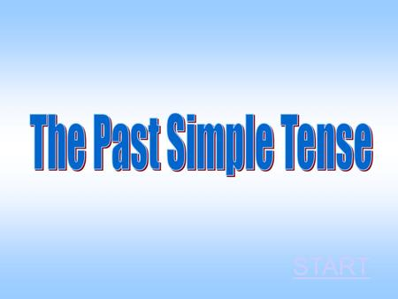 The Past Simple Tense START.