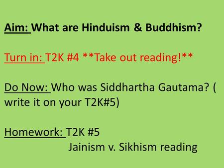 Aim: What are Hinduism & Buddhism. Turn in: T2K #4. Take out reading