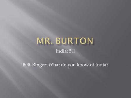 India: 5.1 Bell-Ringer: What do you know of India?
