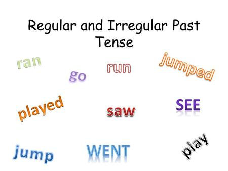 Regular and Irregular Past Tense. Regular Verbs The blind men approach the elephant. The blind men approached the elephant.