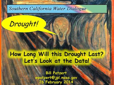 Drought! Bill Patzert 26 February 2014.