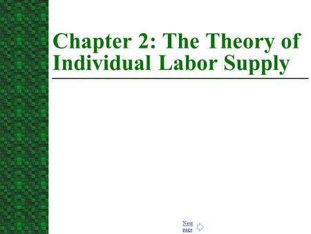 Next page Chapter 2: The Theory of Individual Labor Supply.