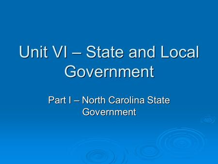 Unit VI – State and Local Government Part I – North Carolina State Government.