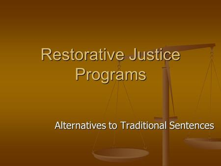 Restorative Justice Programs Alternatives to Traditional Sentences.