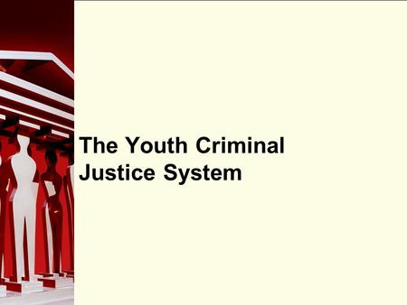 90 The Youth Criminal Justice System. 90 Terms—Old & New A youth criminal is a person who is 12–17 years old and is charged with an offence under the.