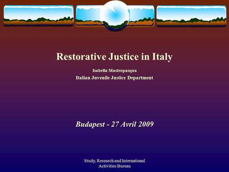 Study, Research and International Activities Bureau Restorative Justice in Italy Isabella Mastropasqua Italian Juvenile Justice Department Budapest - 27.