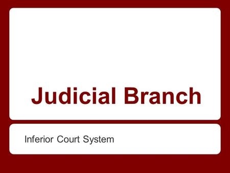 Judicial Branch Inferior Court System. The Federal Court System 1. U.S court system is divided into 3 parts 1. U.S. Supreme Court 2. Inferior Courts: