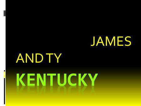 BY:TY PALMER AND JAMES JAMES AND TY. KENTUCKY OUTLINE.