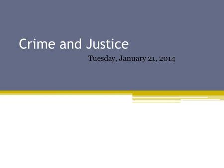 Crime and Justice Tuesday, January 21, 2014. Review Packet Due Tomorrow… In order to qualify for a retake on the test, the packet is due ▫At the BEGINNING.