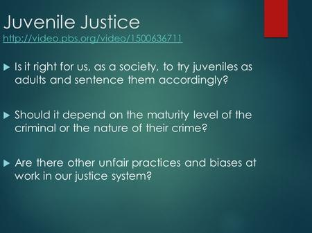 Juvenile Justice    Is it right for us, as a society, to try juveniles as adults.