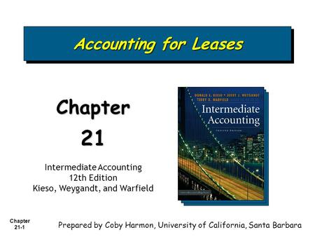 Chapter 21-1 Accounting for Leases Chapter21 Intermediate Accounting 12th Edition Kieso, Weygandt, and Warfield Prepared by Coby Harmon, University of.
