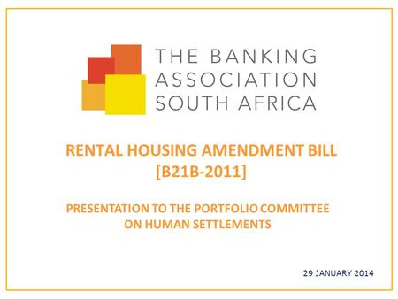 29 JANUARY 2014 RENTAL HOUSING AMENDMENT BILL [B21B-2011] PRESENTATION TO THE PORTFOLIO COMMITTEE ON HUMAN SETTLEMENTS.