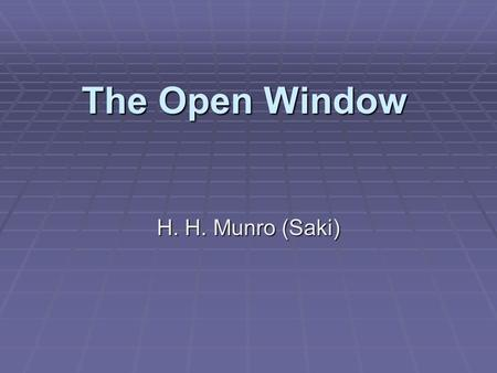 The Open Window H. H. Munro (Saki). H. H. Munro Hector Hugh Munro was born in 1870, in Akyab. He grew up in Devon. He studied at Exmouth and Bedford,