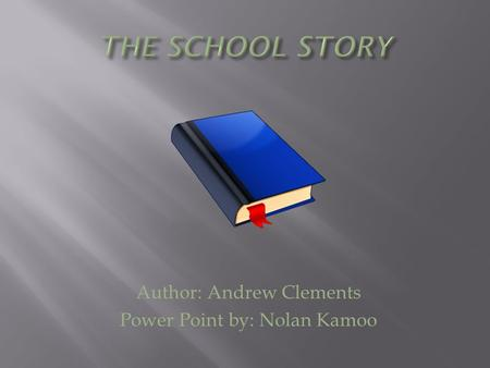 Author: Andrew Clements Power Point by: Nolan Kamoo.