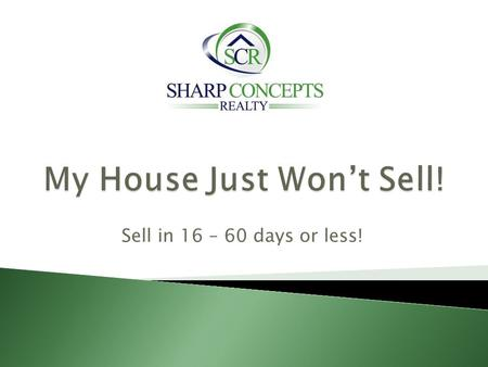 "Sell in 16 – 60 days or less!. 1. Drop the price, drop the price, drop the price and lose money 2. Wait, Wait, Wait 3. Short Sale 4. Rent = ""4 letter"""