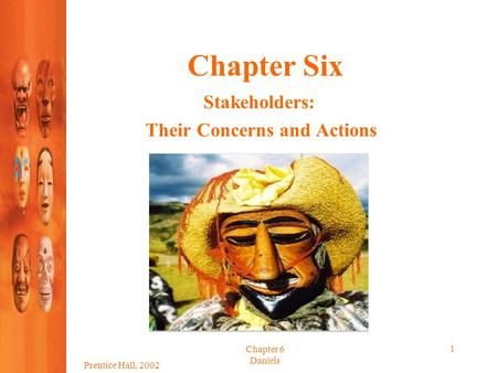 Prentice Hall, 2002 Chapter 6 Daniels 1 Chapter Six Stakeholders: Their Concerns and Actions.