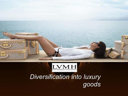 Diversification into luxury goods. Agenda Luxury Industry Moet Hennessy Louis Vuitton - LVMH SWOT Competitor Analysis Short& long Recommendations.