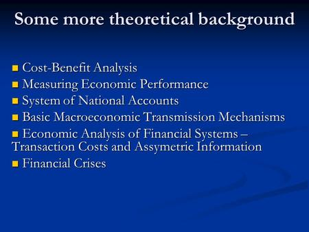Some more theoretical background Cost-Benefit Analysis Cost-Benefit Analysis Measuring Economic Performance Measuring Economic Performance System of National.