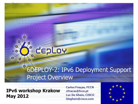 6DEPLOY-2: IPv6 Deployment Support Project Overview IPv6 workshop Krakow May 2012 Carlos Friaças, FCCN Luc De Ghein, CISCO
