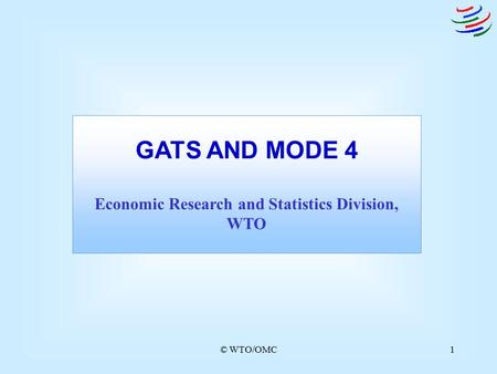 © WTO/OMC1 GATS AND MODE 4 Economic Research and Statistics Division, WTO.