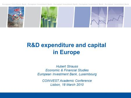 R&D expenditure and capital in Europe Hubert Strauss Economic & Financial Studies European Investment Bank, Luxembourg COINVEST Academic Conference Lisbon,
