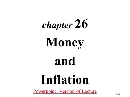 26-1 chapter 26 Money and Inflation Powerpoint Version of Lecture.