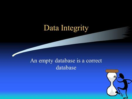 Data Integrity An empty database is a correct database.