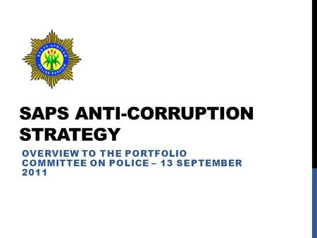 SAPS ANTI-CORRUPTION STRATEGY OVERVIEW TO THE PORTFOLIO COMMITTEE ON POLICE – 13 SEPTEMBER 2011.