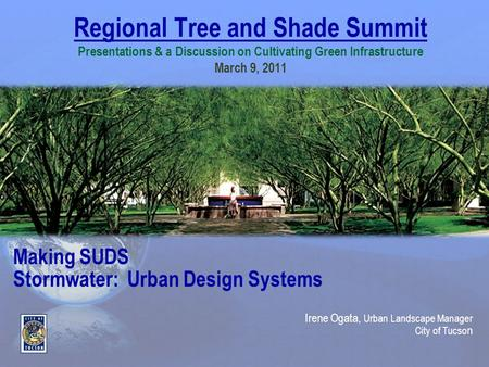Regional Tree and Shade Summit Presentations & a Discussion on Cultivating Green Infrastructure March 9, 2011 Making SUDS Stormwater: Urban Design Systems.