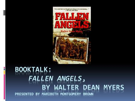 Booktalk on Fallen Angels  Fallen Angels is a young adult novel about the Vietnam War  Genre: coming of age story, historical fiction, war fiction 