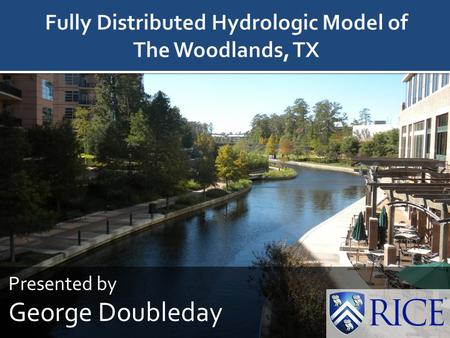 Presented by George Doubleday 1. What is The Woodlands Purpose of this Research Build and Calibrate Vflo TM model for The Woodlands Compare storms with.