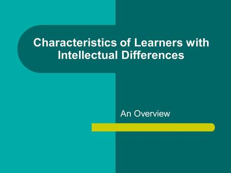 Characteristics of Learners with Intellectual Differences An Overview.