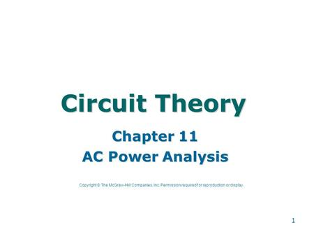 1 Circuit Theory Chapter 11 AC Power Analysis Copyright © The McGraw-Hill Companies, Inc. Permission required for reproduction or display.