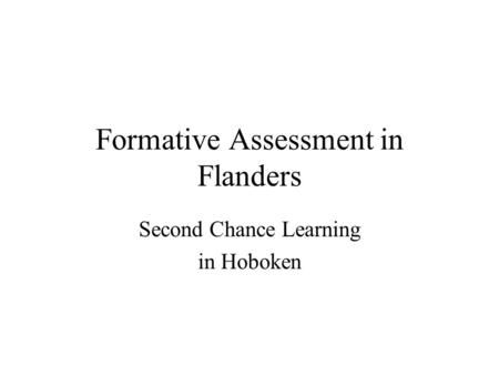 Formative Assessment in Flanders Second Chance Learning in Hoboken.