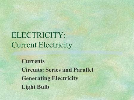 ELECTRICITY: Current Electricity Currents Circuits: Series and Parallel Generating Electricity Light Bulb.