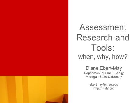 Assessment Research and Tools: when, why, how? Diane Ebert-May Department of Plant Biology Michigan State University