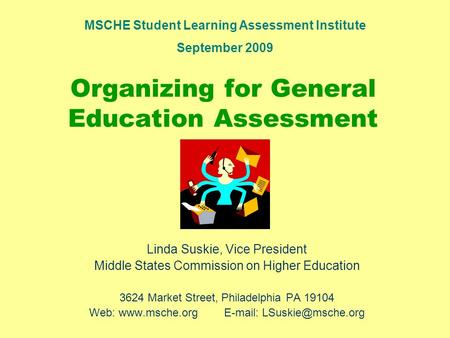 Organizing for General Education Assessment Linda Suskie, Vice President Middle States Commission on Higher Education 3624 Market Street, Philadelphia.