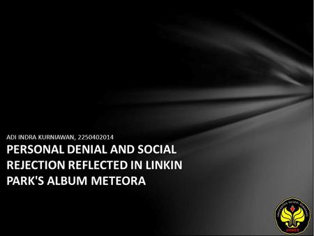 ADI INDRA KURNIAWAN, 2250402014 PERSONAL DENIAL AND SOCIAL REJECTION REFLECTED IN LINKIN PARK'S ALBUM METEORA.