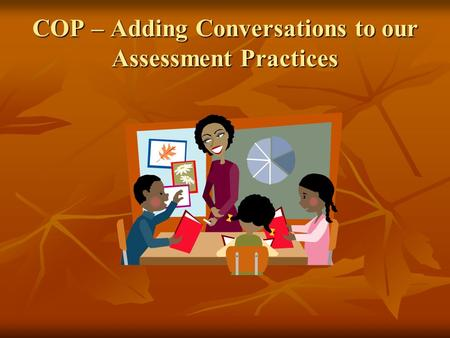 COP – Adding Conversations to our Assessment Practices.