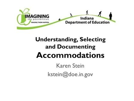 Karen Stein Understanding, Selecting and Documenting Accommodations.