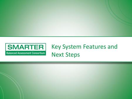 Key System Features and Next Steps. Features: Computer Adaptive Testing Adaptive assessment provides measurement across the breadth of the Common Core.