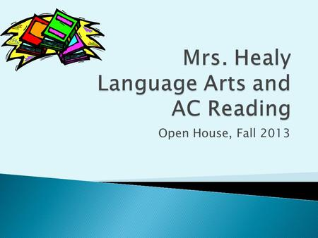 Open House, Fall 2013.  Language Arts and Reading now taught as two separate classes.  Following Core Curriculum again this year. ◦ Reading focuses.