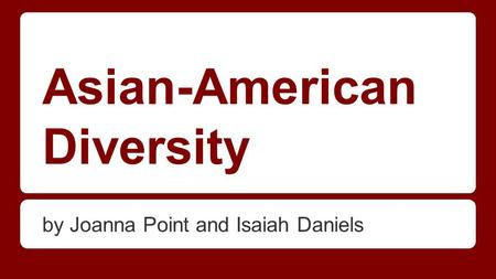 Asian-American Diversity by Joanna Point and Isaiah Daniels.