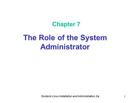 Guide to Linux Installation and Administration, 2e1 Chapter 7 The Role of the System Administrator.