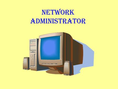 NETWORK ADMINISTRATOR. EXAMPLES OF SOME COMPUTING RELATED CAREERS Multimedia Artist / Graphics Artist Information System Manager Computer Scientist Network.