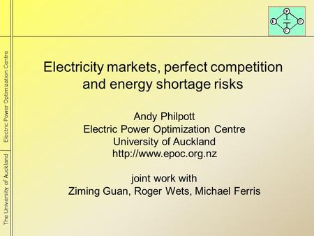 Electricity markets, perfect competition and energy shortage risks  Andy Philpott Electric Power Optimization Centre University of.