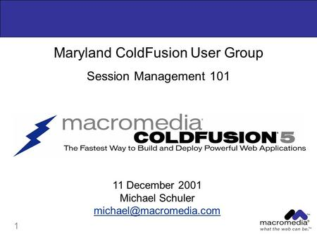 1 Maryland ColdFusion User Group Session Management 101 11 December 2001 Michael Schuler