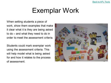 Exemplar Work When setting students a piece of work, show them examples that make it clear what it is they are being asked to do – and what they need to.